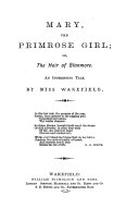 Mary the Primrose Girl; Or, The Heir of Stanmore. An Interesting Tale