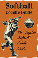 Softball Coach S Guide The Complete Softball Coaches Guide