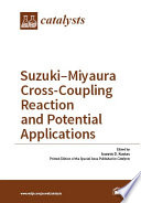 Suzuki   Miyaura Cross  Coupling Reaction and Potential Applications Book