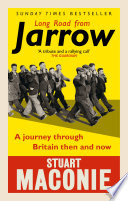 """Long Road from Jarrow: A journey through Britain then and now"" by Stuart Maconie"