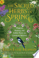 """The Sacred Herbs of Spring: Magical, Healing, and Edible Plants to Celebrate Beltaine"" by Ellen Evert Hopman"