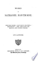 Works of Nathaniel Hawthorne     with Illustrations  Our old home
