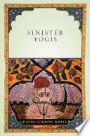 """Sinister Yogis"" by David Gordon White"