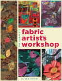 The Complete Fabric Artist s Workshop