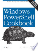 Windows PowerShell Cookbook  : The Complete Guide to Scripting Microsoft's New Command Shell
