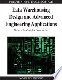 Data Warehousing Design and Advanced Engineering Applications: Methods for Complex Construction