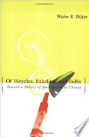"""Of Bicycles, Bakelites, and Bulbs: Toward a Theory of Sociotechnical Change"" by Wiebe E. Bijker"