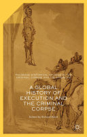 A Global History of Execution and the Criminal Corpse Book