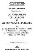 La formation de l'Europe et les invasions barbares: De l'avènement de Dioclétien (284)à l'occupation germanique de l'Empire romain d'Occident (début du VIe siècle)