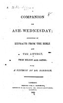A Companion for Ash-Wednesday; consisting of extracts from the Bible and the Liturgy; from Nelson and Orton: with a sermon by Dr. Riddoch ebook
