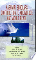 Kashmiri Scholars Contribution to Knowledge and World Peace  : Proceedings of National Seminar by Kashmir Education Culture & Science Society (K.E.C.S.S.), New Delhi