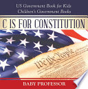 C is for Constitution   US Government Book for Kids   Children s Government Books