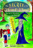 The Secret of the Wizard s Wand The Law of Attraction for Children