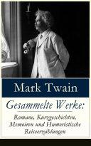 Gesammelte Werke: Romane, Kurzgeschichten, Memoiren und Humoristische Reiseerzählungen