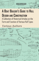 A Boat Builder s Guide to Hull Design and Construction   A Collection of Historical Articles on the Form and Function of Various Hull Types
