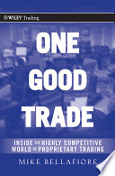 """""""One Good Trade: Inside the Highly Competitive World of Proprietary Trading"""" by Mike Bellafiore"""