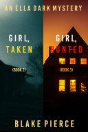 An Ella Dark FBI Suspense Thriller Bundle: Girl, Taken (#2) and Girl, Hunted (#3) Pdf