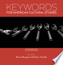 Keywords for American Cultural Studies  Third Edition
