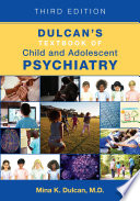 Dulcan's Textbook of Child and Adolescent Psychiatry, Third Edition