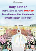 Holy Father. Notre Dame of Paris BURNED. Does it mean that the church or Catholicism is on fire? [Pdf/ePub] eBook