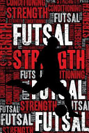 Futsal Strength and Conditioning Log  Futsal Workout Journal and Training Log and Diary for Player and Coach   Futsal Notebook Tracker