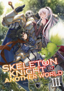 Skeleton Knight in Another World  Light Novel  Vol  3