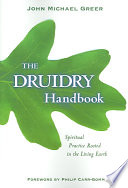 """The Druidry Handbook: Spiritual Practice Rooted in the Living Earth"" by John Michael Greer"