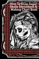 How To Draw Sugar Skulls Sketchbook   Makeup Chart Book