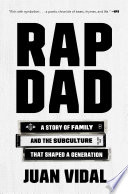 """Rap Dad: A Story of Family and the Subculture That Shaped a Generation"" by Juan Vidal"
