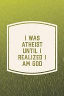 I Was Atheist Until I Realized I Am God Book