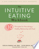 """The Intuitive Eating Workbook: Ten Principles for Nourishing a Healthy Relationship with Food"" by Evelyn Tribole, Elyse Resch, Tracy Tylka"