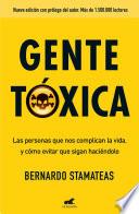 Gente Tóxica: Las Personas Que Nos Complican La Vida y Como Evitar Que Lo Sigan Haciendo / Toxic People