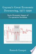 Guyana   s Great Economic Downswing  1977 1990