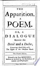 The Apparition  A Poem  Or  a Dialogue Betwixt the Devil and a Doctor  Concerning a Book  by Matthew Tindal  Falsly Call d  The Rights of the Christian Church  The Fourth Edition   By Abel Evans