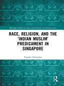 Race, Religion, and the 'Indian Muslim' Predicament in Singapore