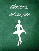 Without Dance, What's the Pointe