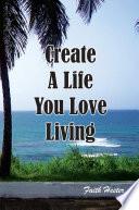 Create A Life You Love Living