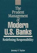 The Prudent Management of Modern U S  Banks