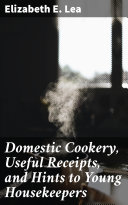 Pdf Domestic Cookery, Useful Receipts, and Hints to Young Housekeepers Telecharger
