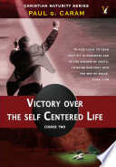 Victory Over The Self Centered Life