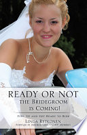 Ready Or Not  the Bridegroom Is Coming