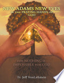 New Adams New Eves  In the Praying Hands of God  For Nothing is Impossible for God Book PDF