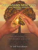 New Adams New Eves: In the Praying Hands of God: For Nothing is Impossible for God