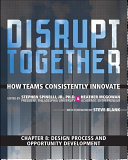 Design Process and Opportunity Development  Chapter 8 from Disrupt Together