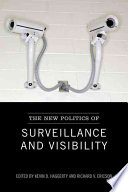 """The New Politics of Surveillance and Visibility"" by Richard V. Ericson, Kevin D. Haggerty"