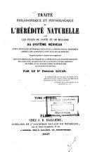 Traité philosophique et physiologique de l'hérédité naturelle dans les états de santé et de maladie du système nerveux...