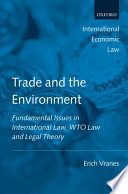 Trade and the Environment  : Fundamental Issues in International Law, WTO Law, and Legal Theory