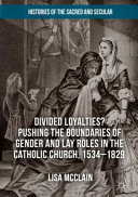 Divided loyalties? : pushing the boundaries of gender and lay roles in the Catholic Church, 1534-182