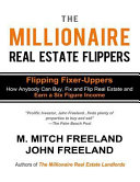 The Millionaire Real Estate Flippers  Flipping Fixer Uppers  How Anybody Can Buy  Fix and Flip Real Estate and Earn a Six Figure Income