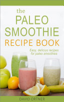 Paleo Smoothies 50 Recipes For Weight Loss Detox And Optimal Health
